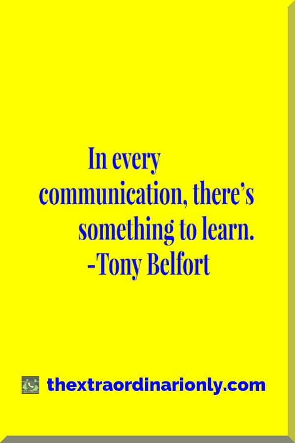 thextraordinarionly pin in every communication there is something to learn quote by Tony Belfort in blog post by author Hazlo Emma