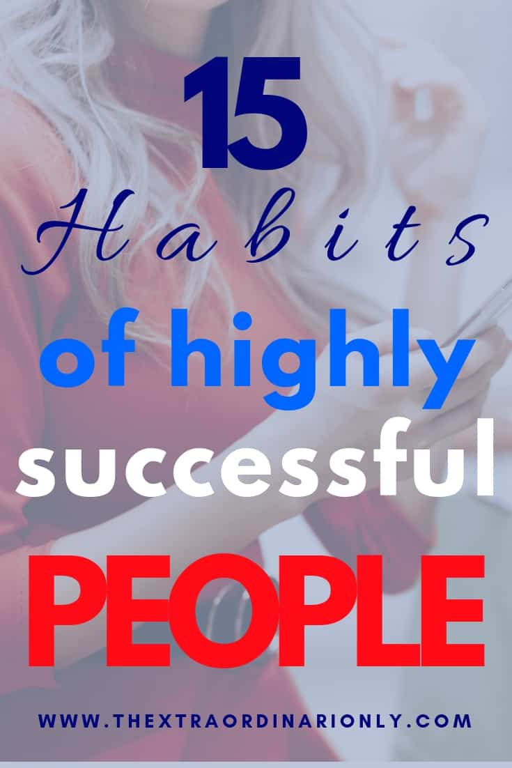 thextraordinarionly 15 habits of highly successful people
