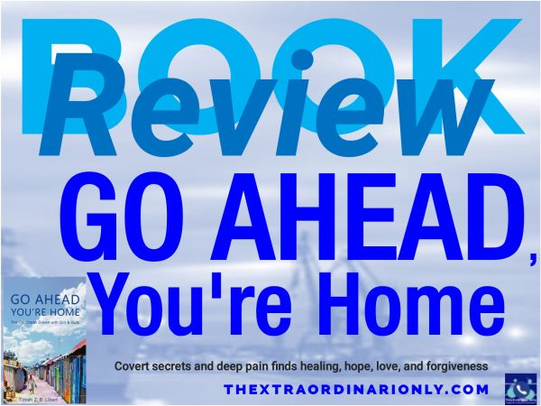 thextraordinarionly book review of Go Ahead You're Home by book blogger Hazlo Emma, book authored by Tirzah Libert, feature photo