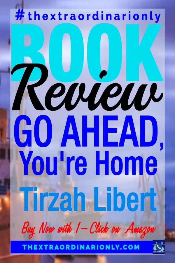 thextraordinarionly book review of Go Ahead You're Home by book blogger Hazlo Emma, book authored by Tirzah Libert, pin