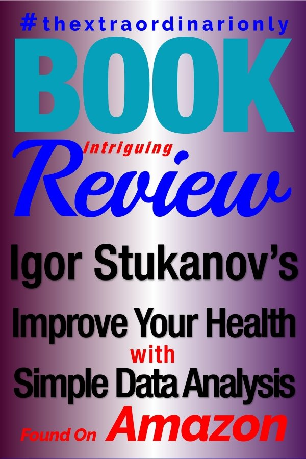 thextraordinarionly Book Review of Improve Your Health with Simple Data Analysis by Igor Stukanov Hazlo Emma, intriguing, Amazon, medicine and health, prescription drugs