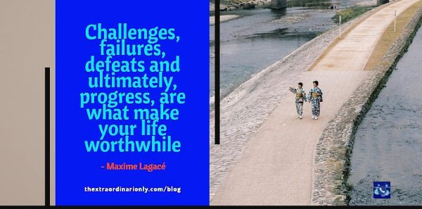 thextraodinarionly challenges, failure, defeat and progress are what make life worthwhile quote by Maxine Legace in blog by Hazlo Emma