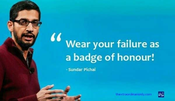 thextraordinarionly wear failure your failure as a badge of honour quote by Sundar Pichai blog post by hazlo emma