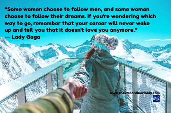 thextraordinarionly woman your career will never tell you its time to go, quote by lady gaga, top women creating global ripples blog post by Hazlo Emma, women leaders break the mold, women leaders shatter glass ceiling, women leaders don't wait in line