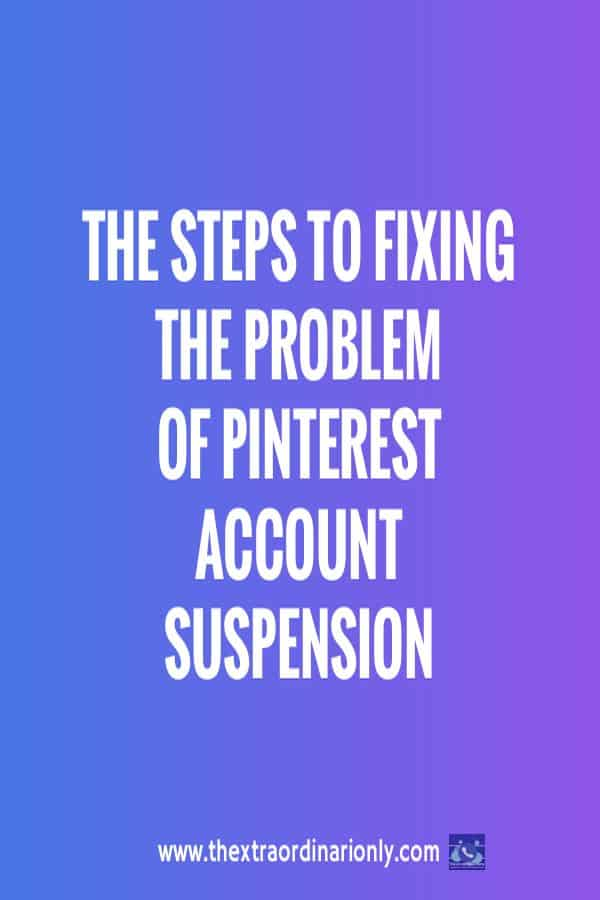 thextraordinarionly pin on steps to fixing Pinterest account is suspended notice, https://www.pinterest.com/biztipstartupsmm, thextraordinarionly playground for startups, small business & SMM