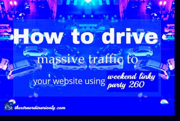 how to drive massive traffic to your website using weekend linky party 260