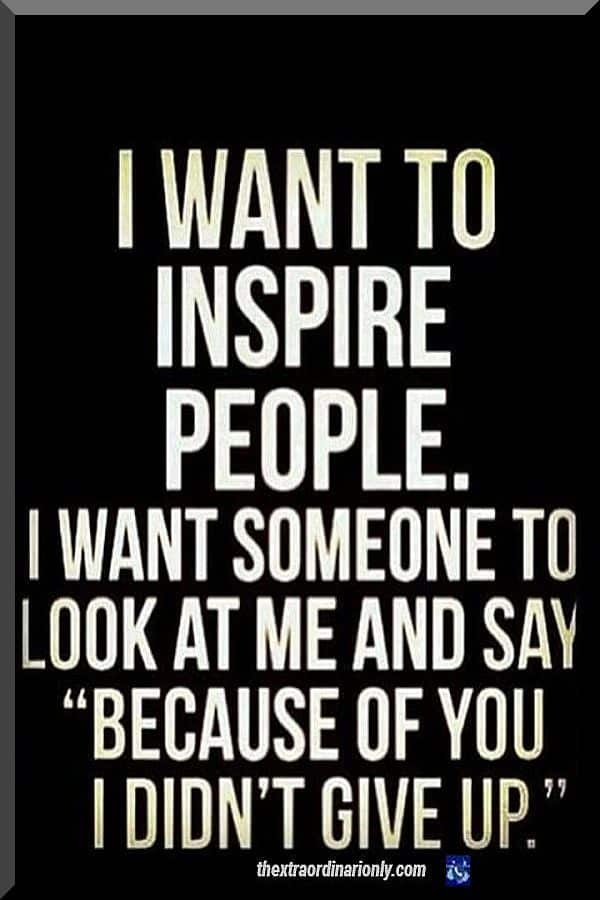 thextraodinarionly-inspire others quote because of you I did not give up