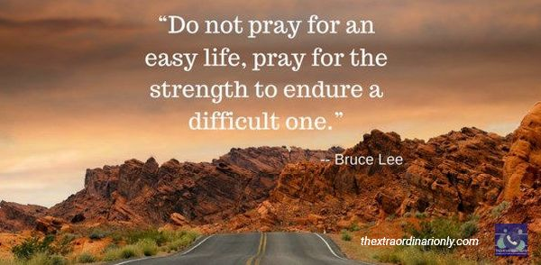 thextraordianarionly Bruce Lee quote not to pray for an easy life, strong people endure a tough life