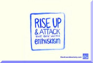 thextraordianrionly quote on rise up and attack each day with enthusiasm