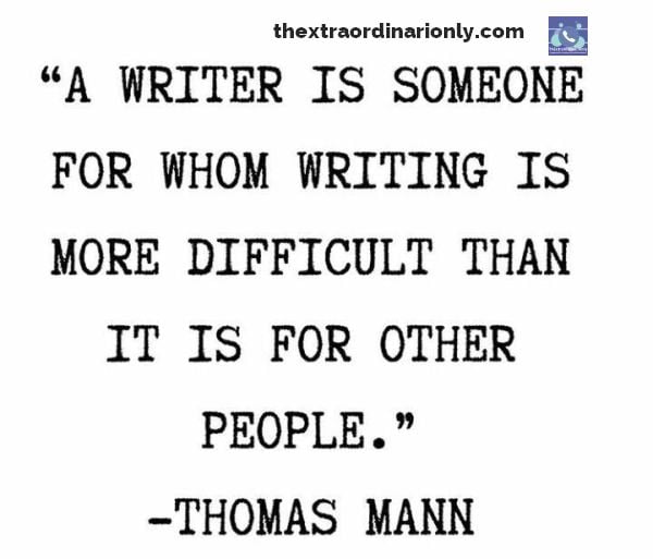 thextraordinarionly a writer is whom writing is more difficult quote by Thomas Mann
