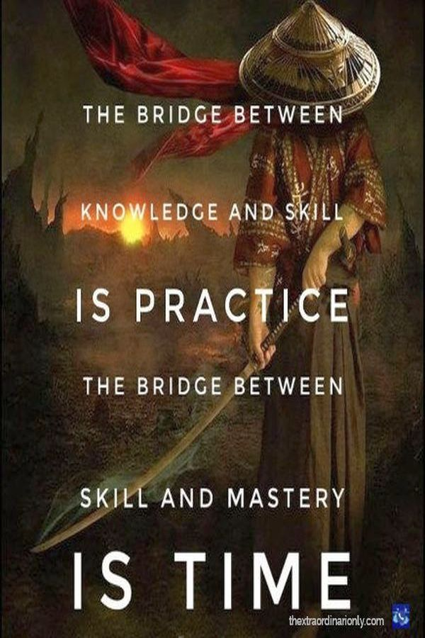 thextraordinarionly practice to transfer your knowledge to skill and it takes time for a skill be mastered