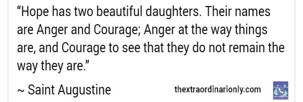 thextraordinarionly quote by Saint Augustine hope has two daughters - anger and courage