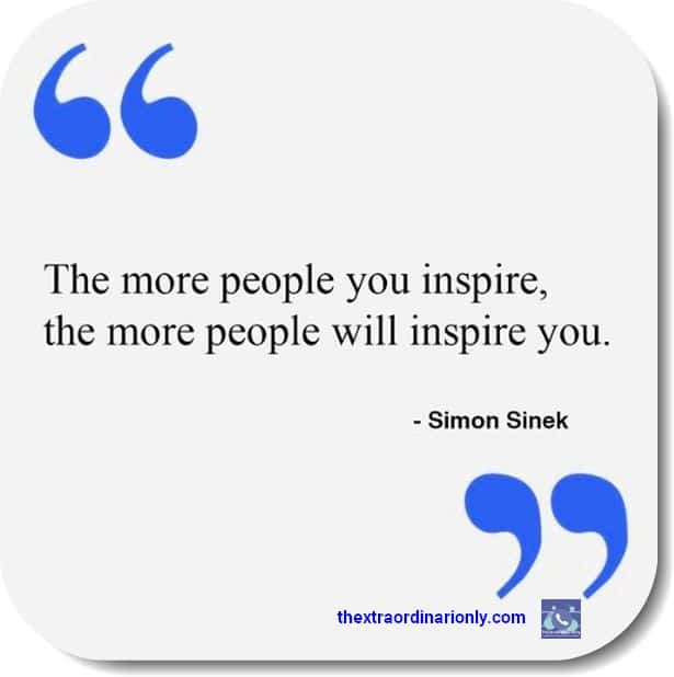 thextraordinarionly quote by simon sinek on the more people you inspire
