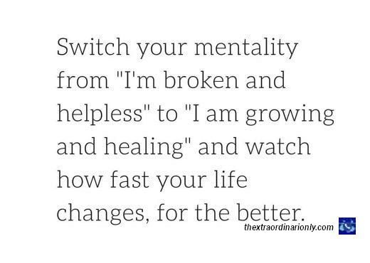 thextraordinarionly switch your mentality from I broken and helpless quote